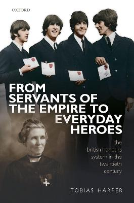 From Servants of the Empire to Everyday Heroes: The British Honours System in the Twentieth Century