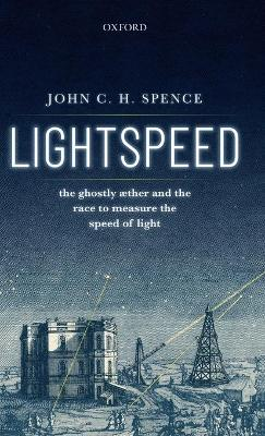 Lightspeed: The Ghostly Aether and the Race to Measure the Speed of Light