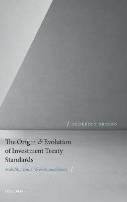 The Origin and Evolution of Investment Treaty Standards: Stability, Value, and Reasonableness