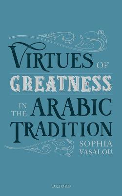 Virtues of Greatness in the Arabic Tradition