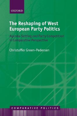 The Reshaping of West European Party Politics: Agenda-Setting and Party Competition in Comparative Perspective