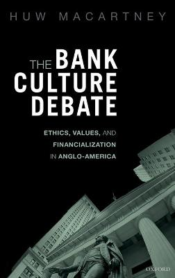 The Bank Culture Debate: Ethics, Values, and Financialization in Anglo-America
