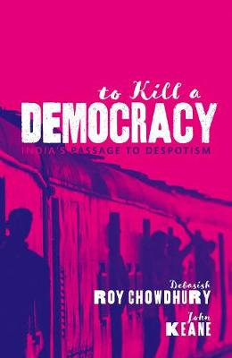 To Kill A Democracy: India's Passage to Despotism