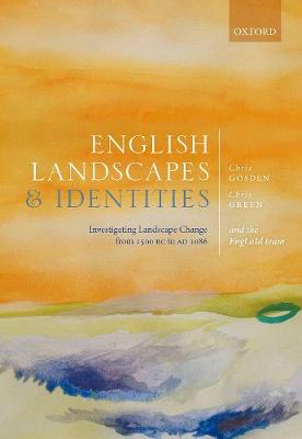 English Landscapes and Identities: Investigating Landscape Change from 1500 BC to AD 1086