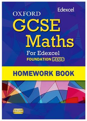 Oxford GCSE Maths for Edexcel: Homework Book Foundation Plus (C-E)