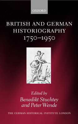 British and German Historiography, 1750-1950: Traditions, Perceptions, and Transfers