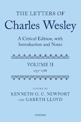 The Letters of Charles Wesley: A Critical Edition, with Introduction and Notes: Volume 2 (1757-1788)