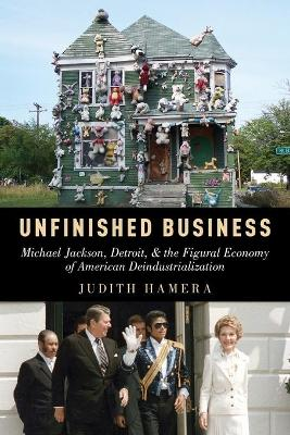 Unfinished Business: Michael Jackson, Detroit, and the Figural Economy of American Deindustrialization