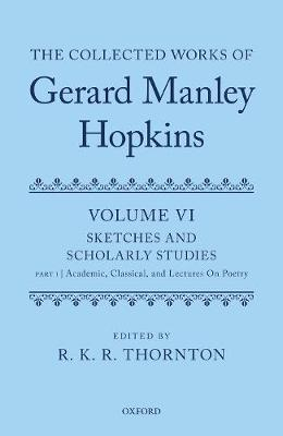 The Collected Works of Gerard Manley Hopkins Volume VI: Sketches and Scholarly Studies