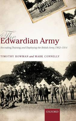 The Edwardian Army: Recruiting, Training, and Deploying the British Army, 1902-1914