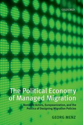 The Political Economy of Managed Migration: Nonstate Actors, Europeanization, and the Politics of Designing Migration Policies