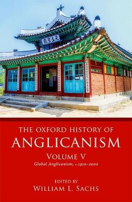 The Oxford History of Anglicanism, Volume V: Global Anglicanism, c. 1910-2000