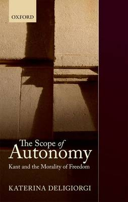 The Scope of Autonomy: Kant and the Morality of Freedom