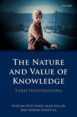 The Nature and Value of Knowledge: Three Investigations