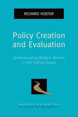 Policy Creation and Evaluation: Understanding Welfare Reform in the United States