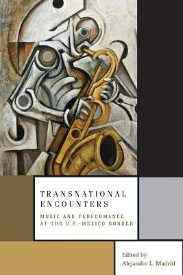 Transnational Encounters: Music and Performance at the U.S.-Mexico Border