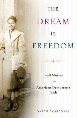 The Dream Is Freedom: Pauli Murray and American Democratic Faith