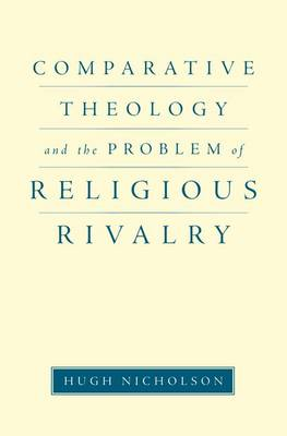 Comparative Theology and the Problem of Religious Rivalry