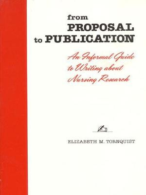 From Proposal to Publication: An Informal Guide to Writing About Nursing Research