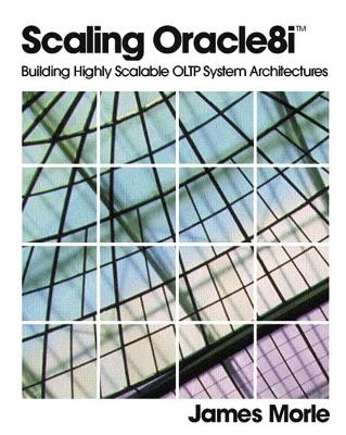 Scaling Oracle8i (TM): Building Highly Scalable OLTP System Architectures