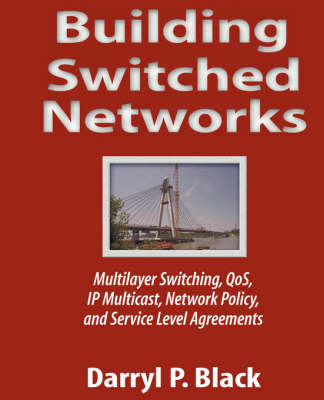 Building Switched Networks: Multilayer Switching, QoS, IP Multicast, Network Policy, and Service Level Agreements