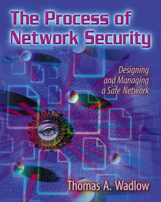 The Process of Network Security: Designing and Managing a Safe Network