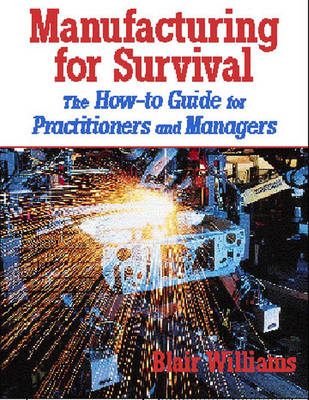 Manufacturing for Survival: The How-to Guide for Practitioners and Managers