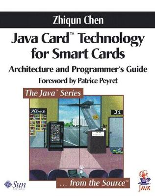 Java Card (TM) Technology for Smart Cards: Architecture and Programmer's Guide