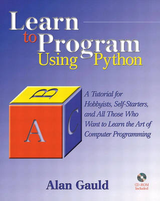 Learn to Program Using Python: A Tutorial for Hobbyists, Self-Starters, and All Who Want to Learn the Art of Computer Programming