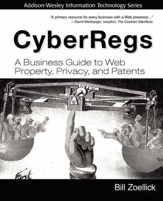CyberRegs: A Business Guide to Web Property, Privacy, and Patents: A Business Guide to Web Property, Privacy, and Patents