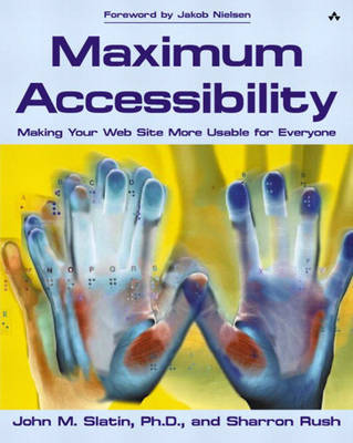 Maximum Accessibility: Making Your Web Site More Usable for Everyone: Making Your Web Site More Usable for Everyone