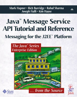Java? Message Service API Tutorial and Reference: Messaging for the J2EE? Platform
