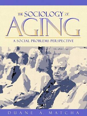 The Sociology of Aging: A Social Problems Perspective