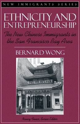 Ethnicity and Entrepreneurship: The New Chinese Immigrants in the San Francisco Bay Area (Part of the New Immigrants Series)