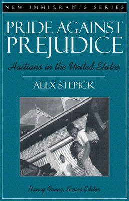 Pride Against Prejudice: Haitians in the United States (Part of the New Immigrants Series)