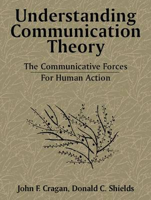 Understanding Communication Theory: The Communicative Forces for Human Action