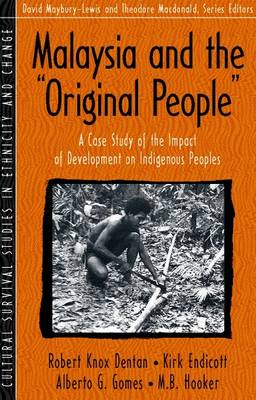 """Malaysia and the """"Original People"""": A Case Study of the Impact of Development on Indigenous Peoples (Part of the Cultural Survival Studies in Ethn"""