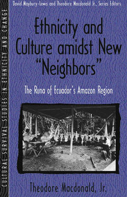 """Ethnicity and Culture Amidst New """"Neighbors"""": The Runa of Ecuador's Amazon Region (Part of the Cultural Survival Studies in Ethnicity and Change Series)"""