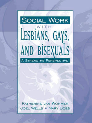 Social Work with Lesbians, Gays, and Bisexuals: A Strengths Perspective