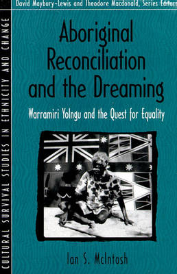 Aboriginal Reconciliation and the Dreaming: Warramiri Yolngu and the Quest for Equality (Part of the Cultural Survival Studies in Ethnicity and Change Ser