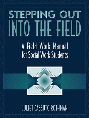 Stepping Out Into the Field: A Field Work Manual for Social Work Students