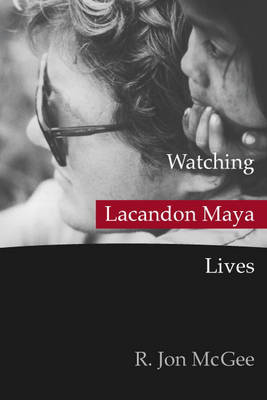Watching Lacandon Maya Lives