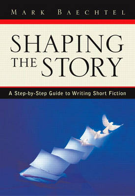 Shaping the Story: A Step-by-step Guide to Writing Short Fiction: Workbook