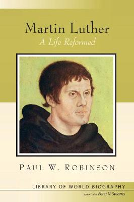 Martin Luther: A Life Reformed (Library of World Biography Series)