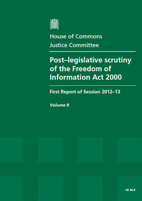 Post-legislative scrutiny of the Freedom of Information Act 2000: first report of session 2012-13, Vol. 2: Oral and written evidence