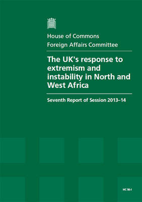 The UK's response to extremism and instability in North and West Africa: seventh report of session 2013-14, Vol. 1: Report, together with formal minutes