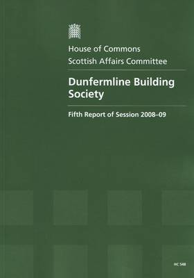 Dunfermline Building Society: Fifth Report of Session 2008-09 Report, Together with Formal Minutes, Oral and Written Evidence