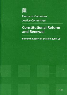 Constitutional Reform and Renewal: Eleventh Report of Session 2008-09 - Report, Together with Formal Minutes, and Oral Evidence