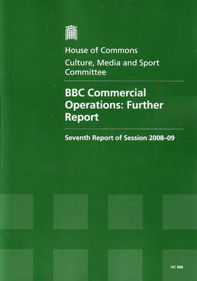 BBC Commercial Operations: Further Report: Seventh Report of Session 2008-09