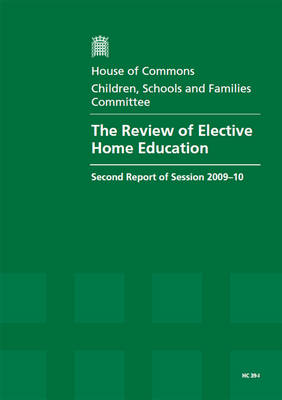 The Review of Elective Home Education: Second Report of the Session 2009-2010: v. I: Report Together with Formal Minutes